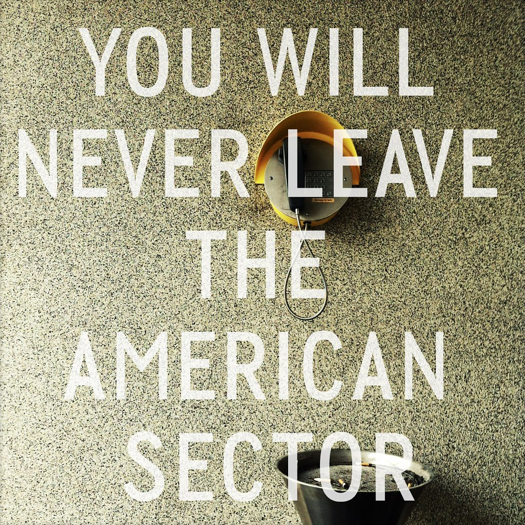 you will never leave the american sector